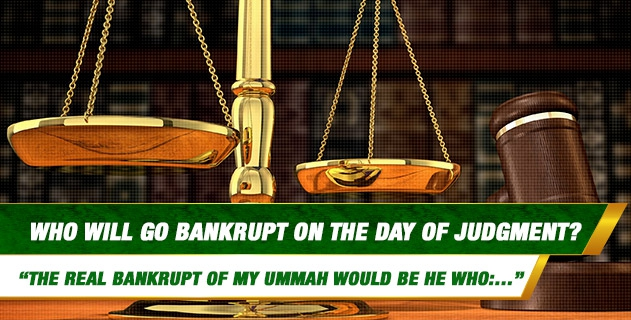 "Could you explain the hadith about who is bankrupt in the hereafter? What is meant by this hadith?: ""Verily, the real bankrupt of my ummah (nation) are those who come on the Day of Resurrection with prayers..."