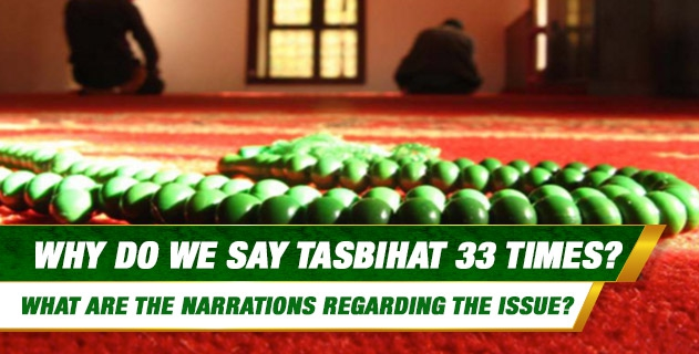 Why do we say tasbihat 33 times? What are the narrations regarding