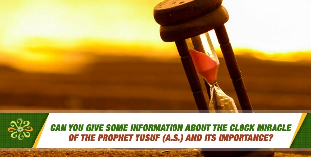 Can you give some information about the clock miracle of the Prophet Yusuf (a.s.) and its importance?