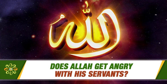 Does Allah get angry with His servants?