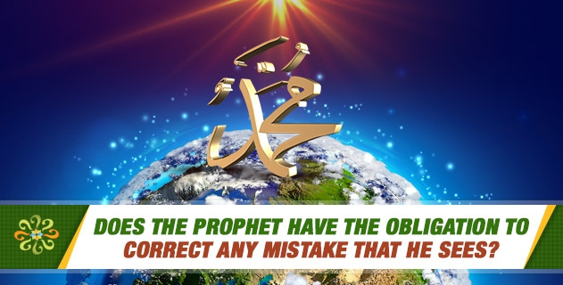 Does the Prophet have the obligation to correct any mistake that he sees?