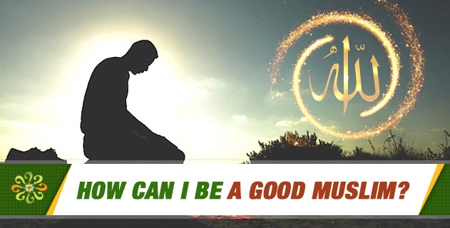 How can I be a good Muslim?