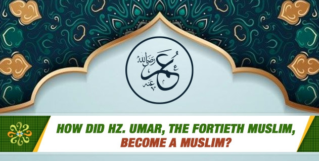 How did Hz. Umar, the fortieth Muslim, become a Muslim?
