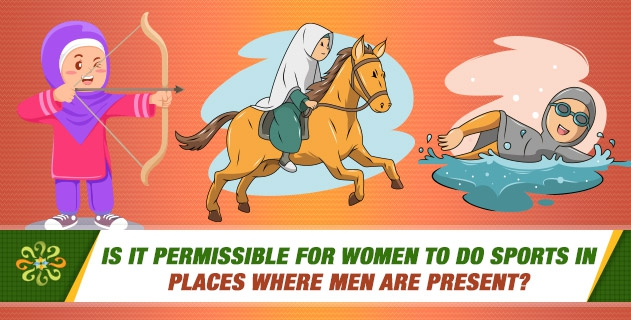 Is it permissible for women to do sports in places where men are present?