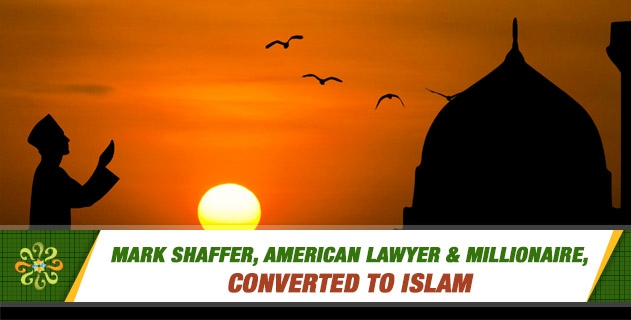Mark Shaffer, American lawyer & millionaire, converted to Islam