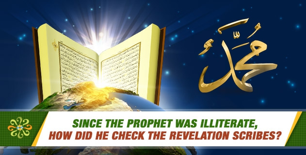 Since the prophet was illiterate, how did He check the revelation scribes?