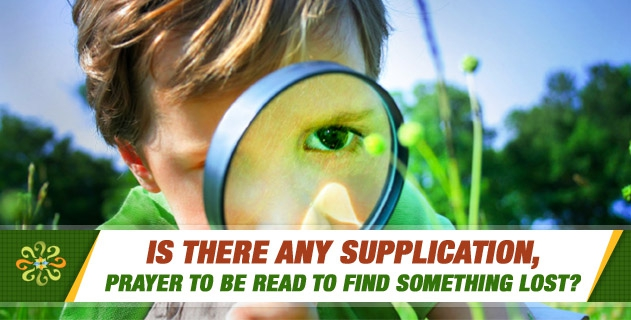 Is there any supplication, prayer to be read to find something lost?