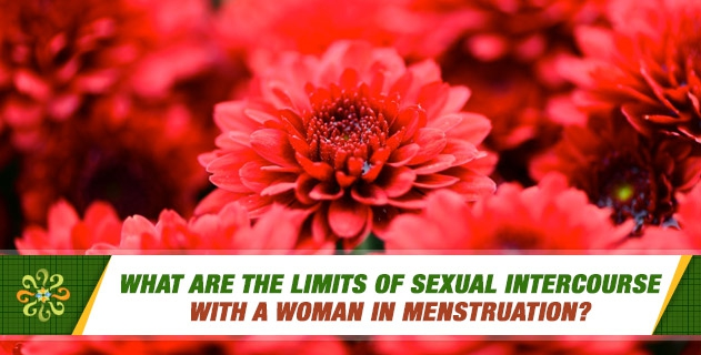 What are the limits of sexual intercourse with a woman in menstruation?