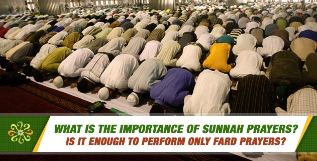 What is the importance of sunnah prayers? Is it enough to perform only fard prayers?