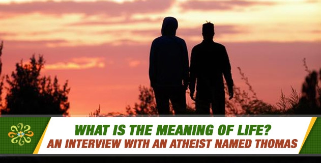 What is the Meaning of Life for the Atheist and the Believer?