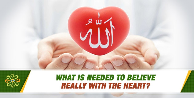 What is needed to believe really with the heart?