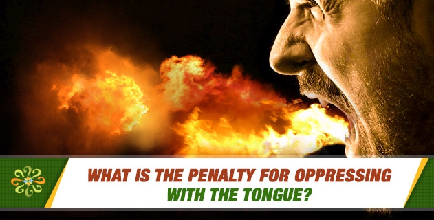 What is the penalty for oppressing with the tongue?