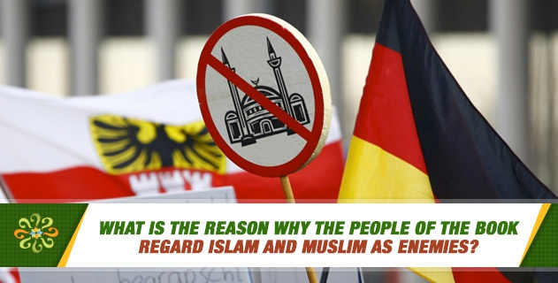 What is the reason why the people of the book regard Islam and Muslim as enemies?