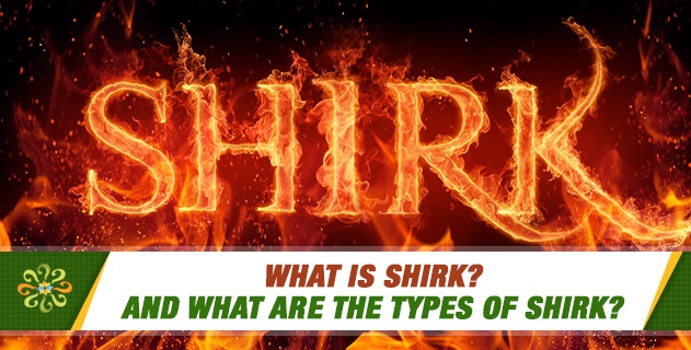 What is Shirk? and What are the types of Shirk?