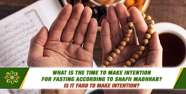 What is the time to make intention for fasting according to Shafii madhhab? Is it fard to make intention?