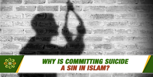 Why is committing suicide a sin in Islam?