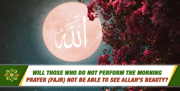 Will those who do not perform the morning prayer (fajr) not be able to see Allah's beauty?
