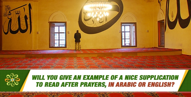 Will you give an example of a nice supplication to read after prayers, in Arabic or English?