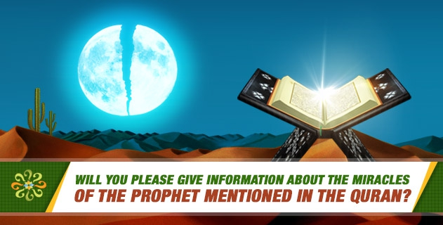 Will you please give information about the miracles of the Prophet mentioned in the Quran?